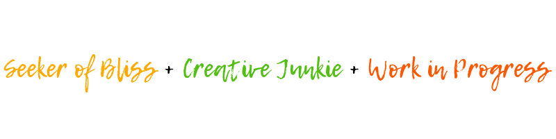 Seeker of Bliss + Creative Junkie + Work in Progress