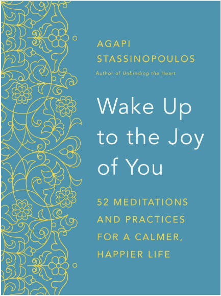 """The most inspiring books are like good friends: they ask the right questions and show you a new path. They wake you up and inspire you. """"Wake Up to the Joy of You"""" by Agapi Stassinopoulos provides a year of inspiring reading for meditation and personal growth."""